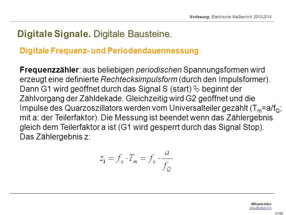 Mihaela Albu albu@ieee.org Vorlesung: Elektrische Meßtechnik 2013-2014 47/55 Digitale Bausteine. Digitale Signale. Digitale Bausteine. Digitale Freque