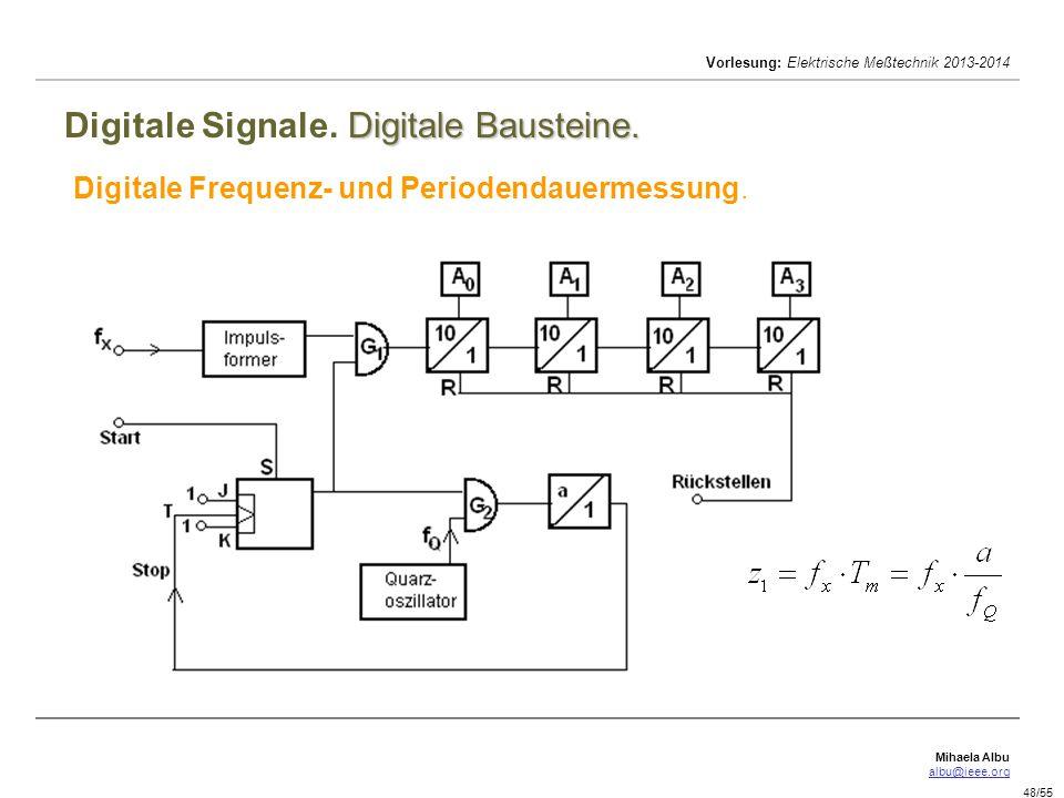 Mihaela Albu albu@ieee.org Vorlesung: Elektrische Meßtechnik 2013-2014 48/55 Digitale Bausteine. Digitale Signale. Digitale Bausteine. Digitale Freque