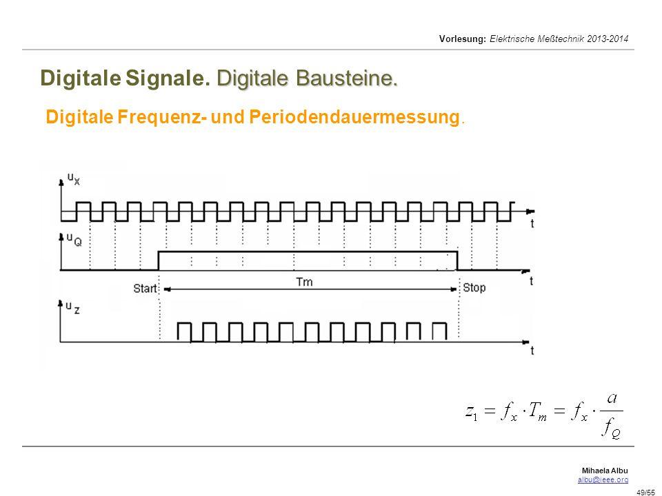 Mihaela Albu albu@ieee.org Vorlesung: Elektrische Meßtechnik 2013-2014 49/55 Digitale Bausteine. Digitale Signale. Digitale Bausteine. Digitale Freque