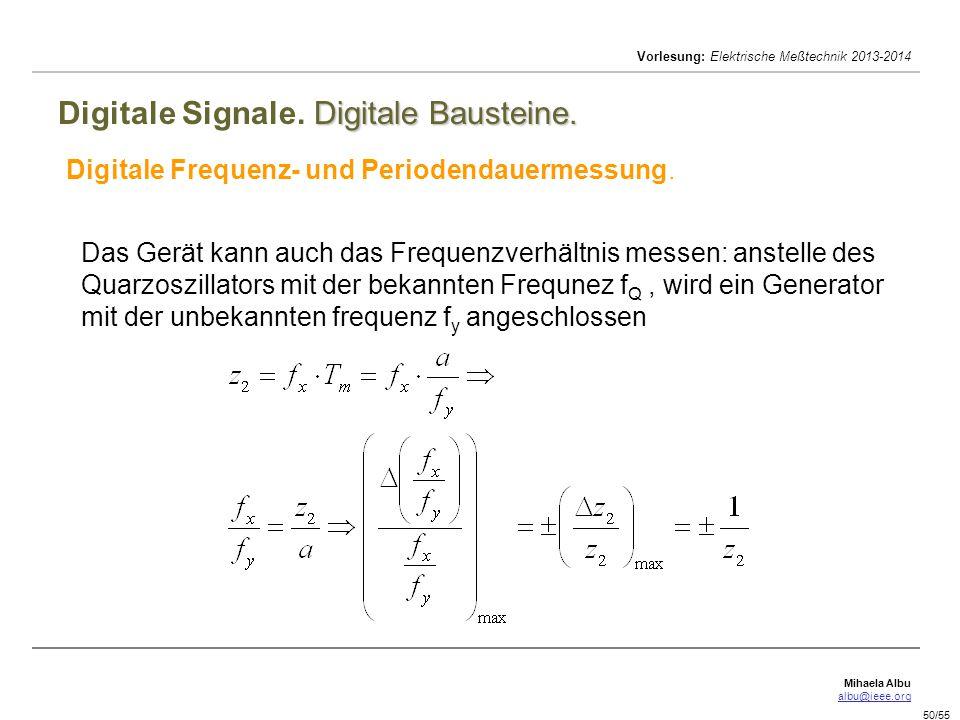 Mihaela Albu albu@ieee.org Vorlesung: Elektrische Meßtechnik 2013-2014 50/55 Digitale Bausteine. Digitale Signale. Digitale Bausteine. Digitale Freque