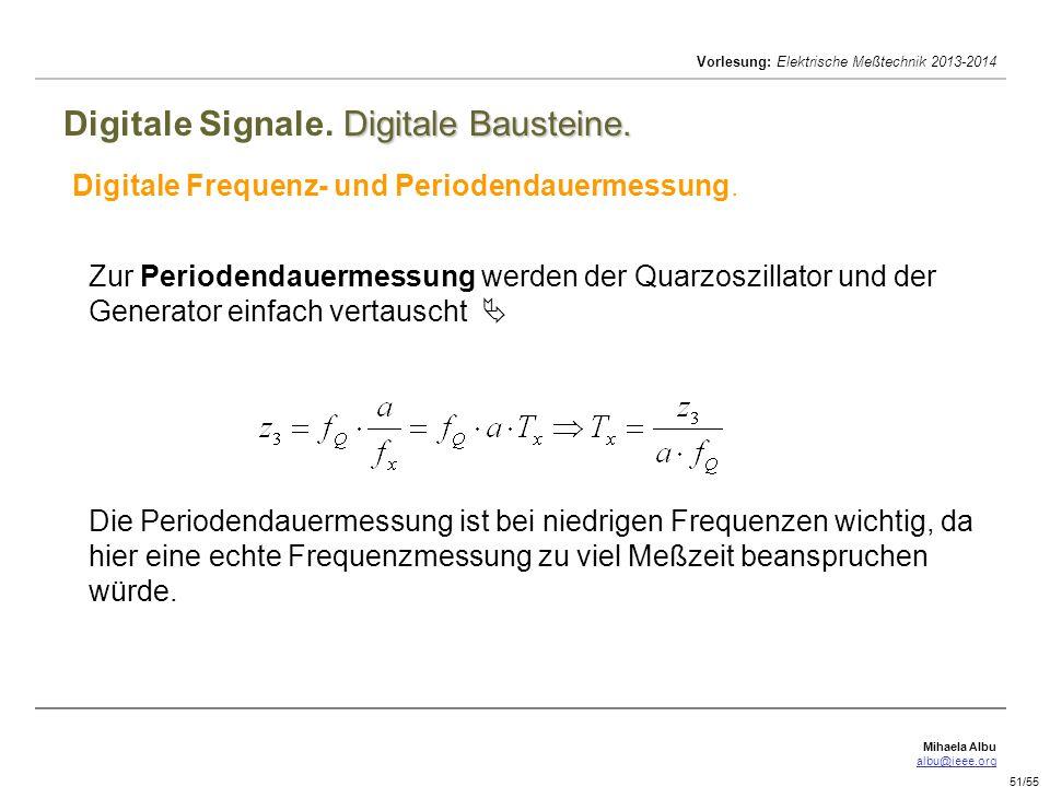 Mihaela Albu albu@ieee.org Vorlesung: Elektrische Meßtechnik 2013-2014 51/55 Digitale Bausteine. Digitale Signale. Digitale Bausteine. Digitale Freque