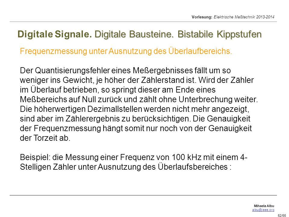 Mihaela Albu albu@ieee.org Vorlesung: Elektrische Meßtechnik 2013-2014 52/55 Digitale Bausteine. Bistabile Kippstufen Digitale Signale. Digitale Baust