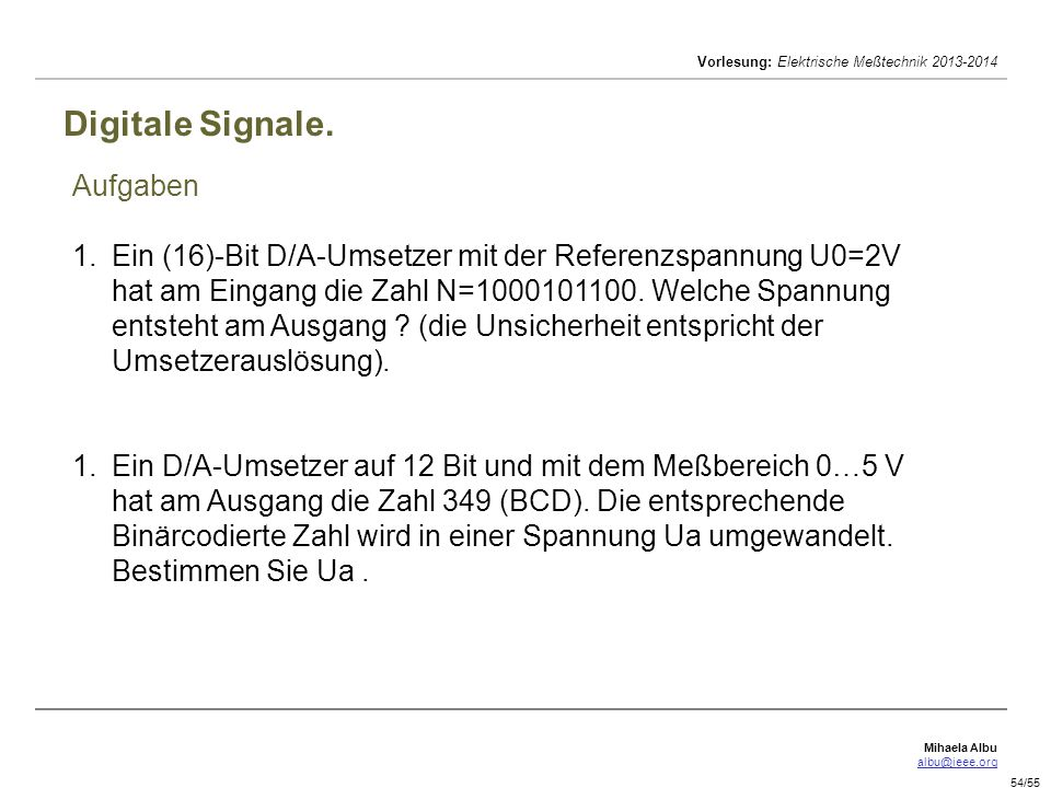 Mihaela Albu albu@ieee.org Vorlesung: Elektrische Meßtechnik 2013-2014 54/55 Digitale Signale. Aufgaben 1.Ein (16)-Bit D/A-Umsetzer mit der Referenzsp