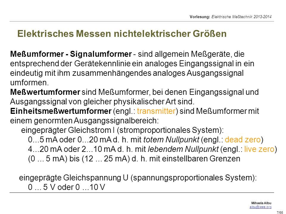 Mihaela Albu albu@ieee.org Vorlesung: Elektrische Meßtechnik 2013-2014 7/55 Elektrisches Messen nichtelektrischer Größen Meßumformer - Signalumformer