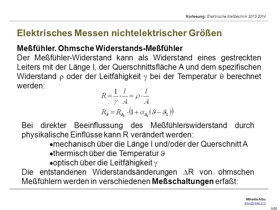 Mihaela Albu albu@ieee.org Vorlesung: Elektrische Meßtechnik 2013-2014 9/55 Elektrisches Messen nichtelektrischer Größen Meßschaltungen.