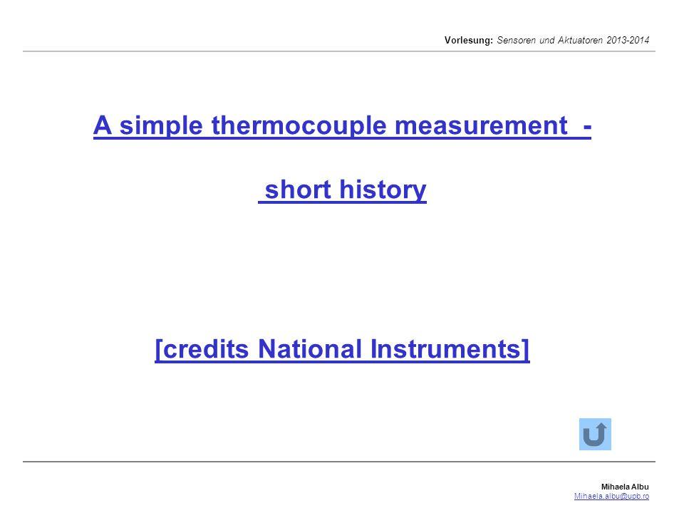 Mihaela Albu Mihaela.albu@upb.ro Vorlesung: Sensoren und Aktuatoren 2013-2014 A simple thermocouple measurement - short history [credits National Instruments]