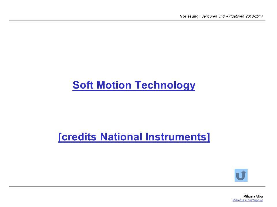 Mihaela Albu Mihaela.albu@upb.ro Vorlesung: Sensoren und Aktuatoren 2013-2014 Soft Motion Technology [credits National Instruments]