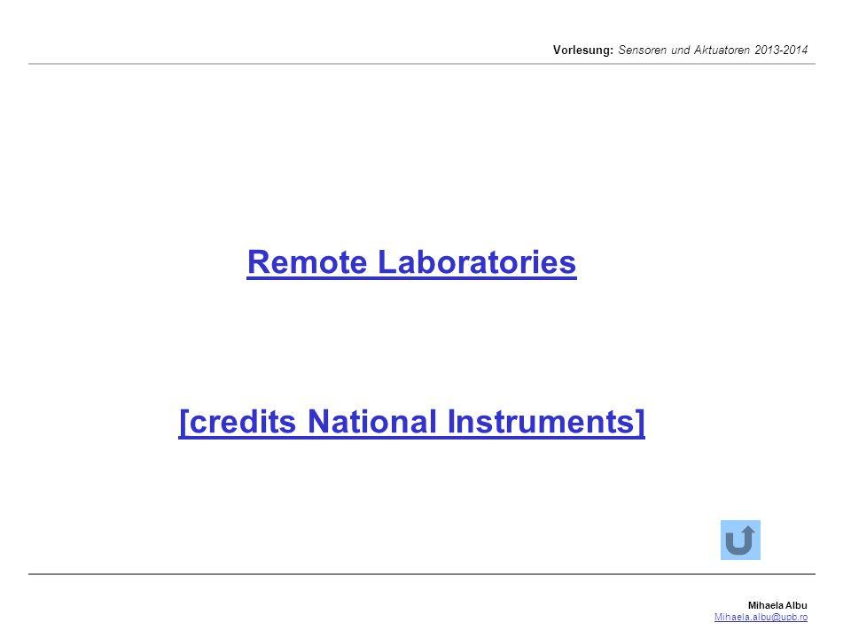 Mihaela Albu Mihaela.albu@upb.ro Vorlesung: Sensoren und Aktuatoren 2013-2014 Remote Laboratories [credits National Instruments]
