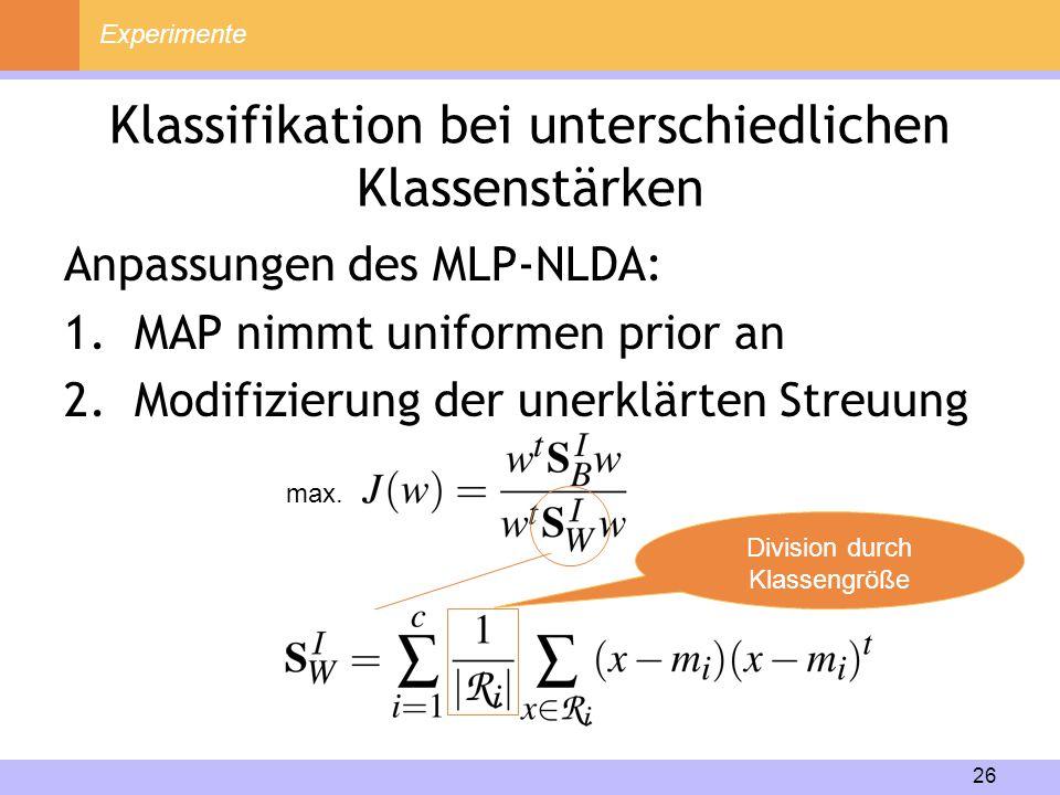 26 Klassifikation bei unterschiedlichen Klassenstärken Anpassungen des MLP-NLDA: 1.MAP nimmt uniformen prior an 2.Modifizierung der unerklärten Streuu