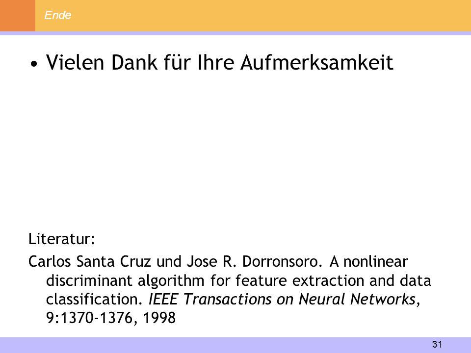 31 Vielen Dank für Ihre Aufmerksamkeit Literatur: Carlos Santa Cruz und Jose R. Dorronsoro. A nonlinear discriminant algorithm for feature extraction
