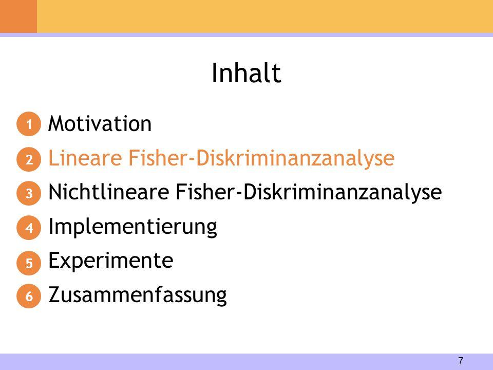 7 Inhalt Motivation Lineare Fisher-Diskriminanzanalyse Nichtlineare Fisher-Diskriminanzanalyse Implementierung Experimente Zusammenfassung 1 2 3 4 5 6