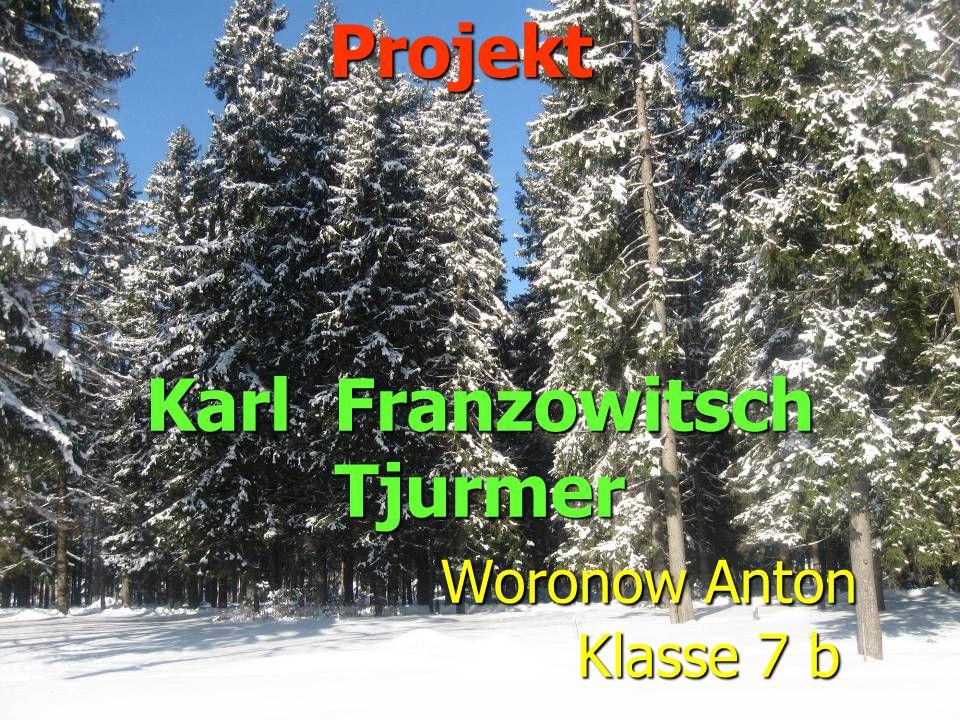 Karl Franzowitsch Tjurmer Woronow Anton Klasse 7 b Projekt