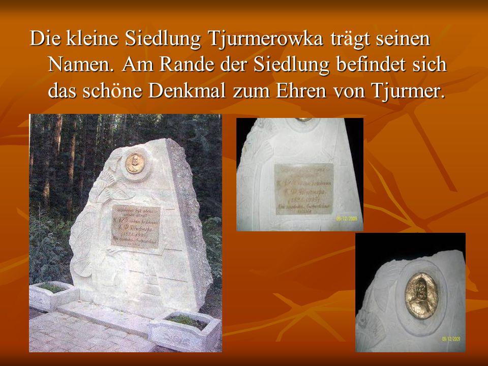 Die kleine Siedlung Tjurmerowka trgt seinen Namen. Am Rande der Siedlung befindet sich das schne Denkmal zum Ehren von Tjurmer. Die kleine Siedlung Tj