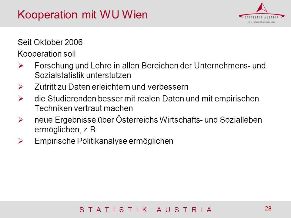 S T A T I S T I K A U S T R I A 28 Kooperation mit WU Wien Seit Oktober 2006 Kooperation soll  Forschung und Lehre in allen Bereichen der Unternehmen