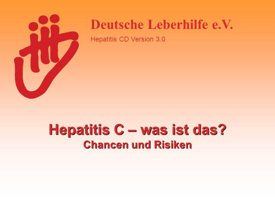 Deutsche Leberhilfe e.V. Hepatitis CD Version 3.0 Hepatitis C – was ist das? Chancen und Risiken