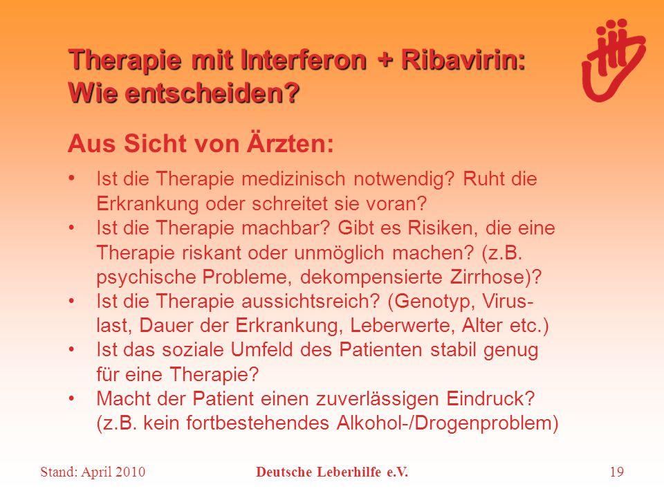 Stand: April 2010Deutsche Leberhilfe e.V.19 Therapie mit Interferon + Ribavirin: Wie entscheiden? Aus Sicht von Ärzten: Ist die Therapie medizinisch n