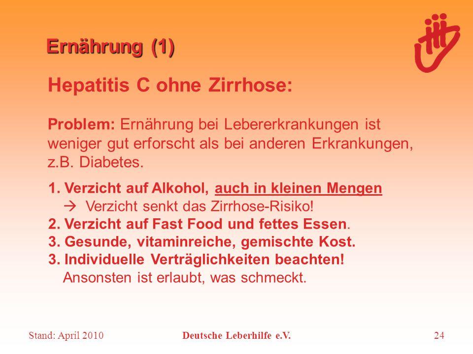 Stand: April 2010Deutsche Leberhilfe e.V.24 Ernährung (1) Problem: Ernährung bei Lebererkrankungen ist weniger gut erforscht als bei anderen Erkrankun