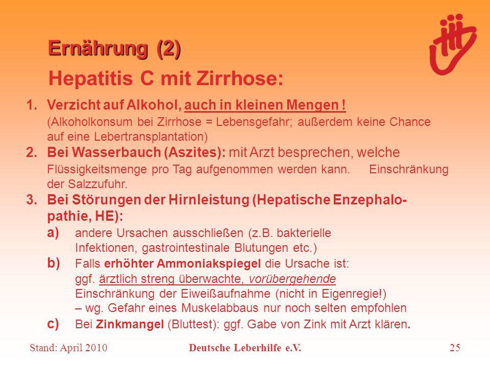 Stand: April 2010Deutsche Leberhilfe e.V.25 Ernährung (2) 1. Verzicht auf Alkohol, auch in kleinen Mengen ! (Alkoholkonsum bei Zirrhose = Lebensgefahr