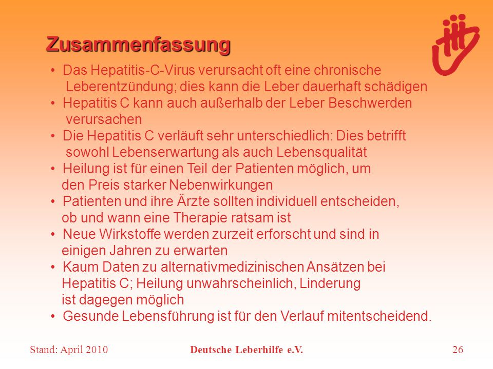 Stand: April 2010Deutsche Leberhilfe e.V.26 Zusammenfassung Das Hepatitis-C-Virus verursacht oft eine chronische Leberentzündung; dies kann die Leber
