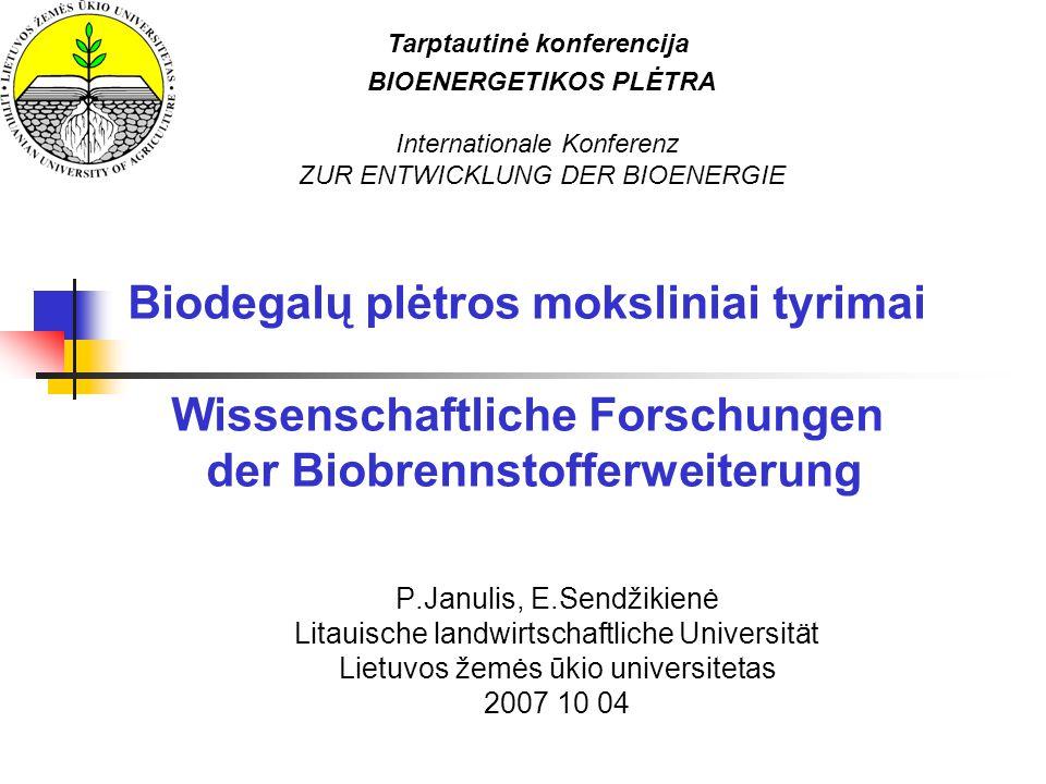P.Janulis, E.Sendžikienė Litauische landwirtschaftliche Universität Lietuvos žemės ūkio universitetas 2007 10 04 Tarptautinė konferencija BIOENERGETIK