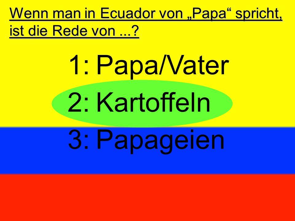 """Wenn man in Ecuador von """"Papa"""" spricht, ist die Rede von...? 2:Kartoffeln 3:Papageien 1:Papa/Vater"""