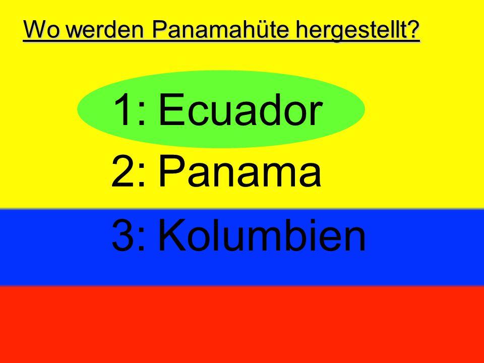 Wo werden Panamahüte hergestellt? 1:Ecuador 3:Kolumbien 2:Panama