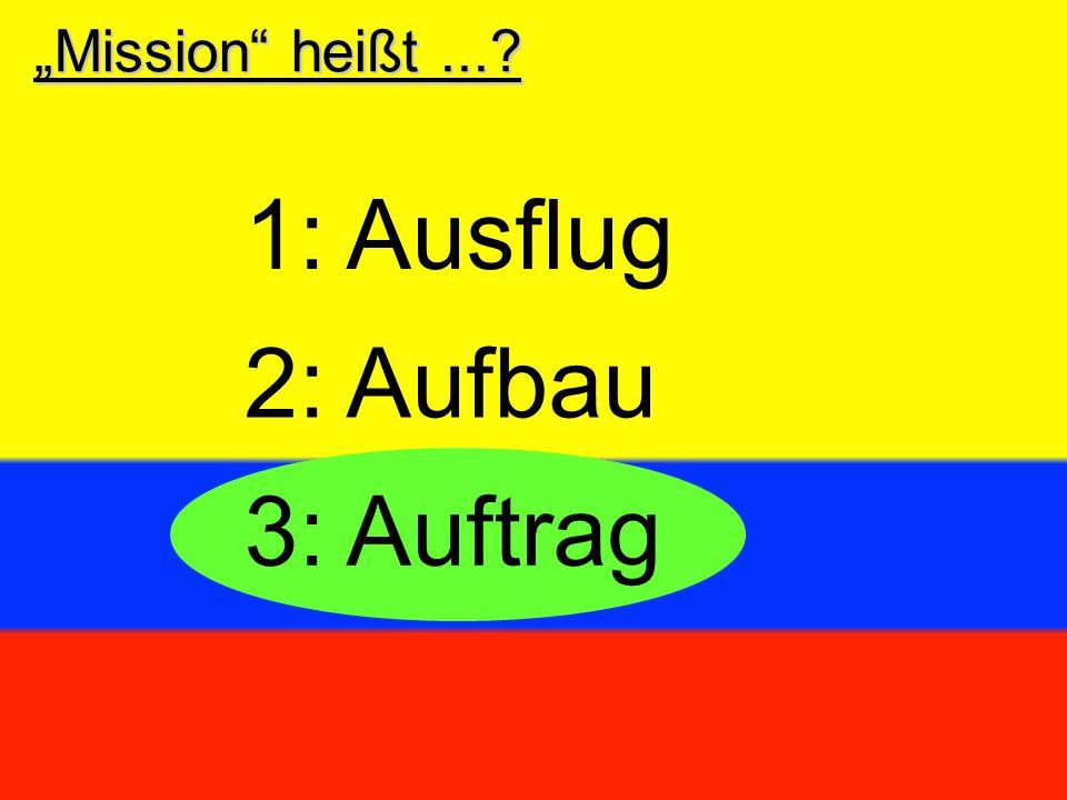 """Mission"" heißt...? 3:Auftrag 2:Aufbau 1:Ausflug"