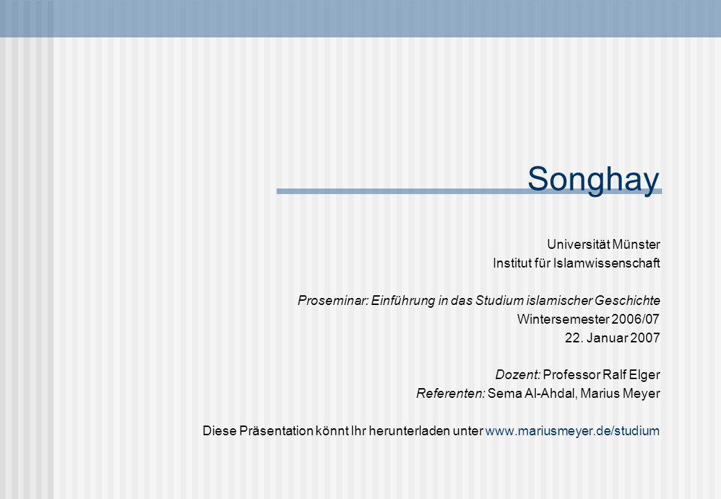 Songhay Universität Münster Institut für Islamwissenschaft Proseminar: Einführung in das Studium islamischer Geschichte Wintersemester 2006/07 22.