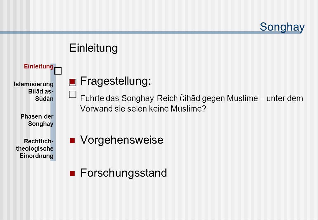 Songhay Einleitung Fragestellung: Führte das Songhay-Reich Ǧ ihād gegen Muslime – unter dem Vorwand sie seien keine Muslime.