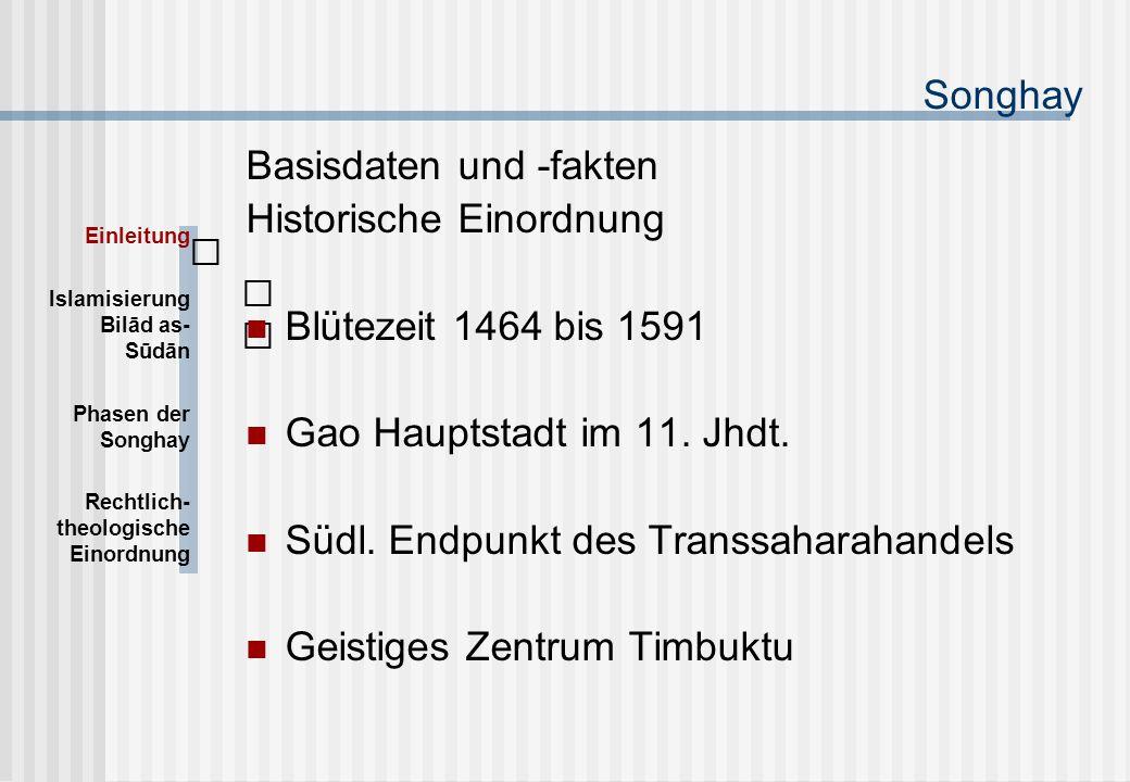 Songhay Basisdaten und -fakten Historische Einordnung Blütezeit 1464 bis 1591 Gao Hauptstadt im 11.