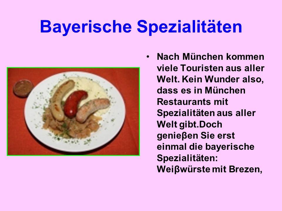 Bayerische Spezialitäten Nach München kommen viele Touristen aus aller Welt. Kein Wunder also, dass es in München Restaurants mit Spezialitäten aus al