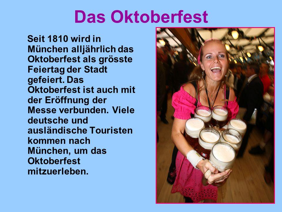 Das Oktoberfest Seit 1810 wird in München alljährlich das Oktoberfest als grösste Feiertag der Stadt gefeiert. Das Oktoberfest ist auch mit der Eröffn