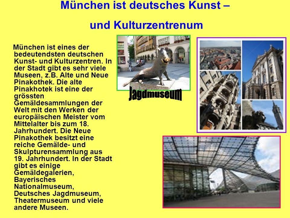 München ist deutsches Kunst – und Kulturzentrenum München ist eines der bedeutendsten deutschen Kunst- und Kulturzentren. In der Stadt gibt es sehr vi