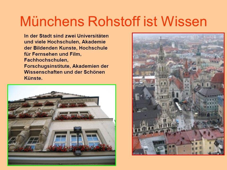 Münchens Rohstoff ist Wissen In der Stadt sind zwei Universitäten und viele Hochschulen, Akademie der Bildenden Kunste, Hochschule für Fernsehen und F