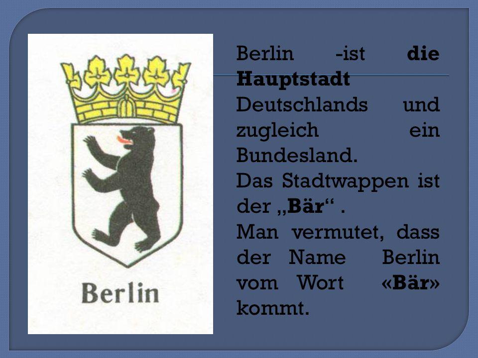 Berlin -ist die Hauptstadt Deutschlands und zugleich ein Bundesland.