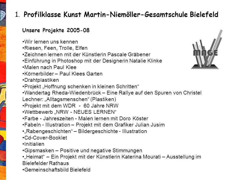 1. Profilklasse Kunst Martin-Niemöller-Gesamtschule Bielefeld Unsere Projekte 2005-08 Wir lernen uns kennen Riesen, Feen, Trolle, Elfen Zeichnen lerne