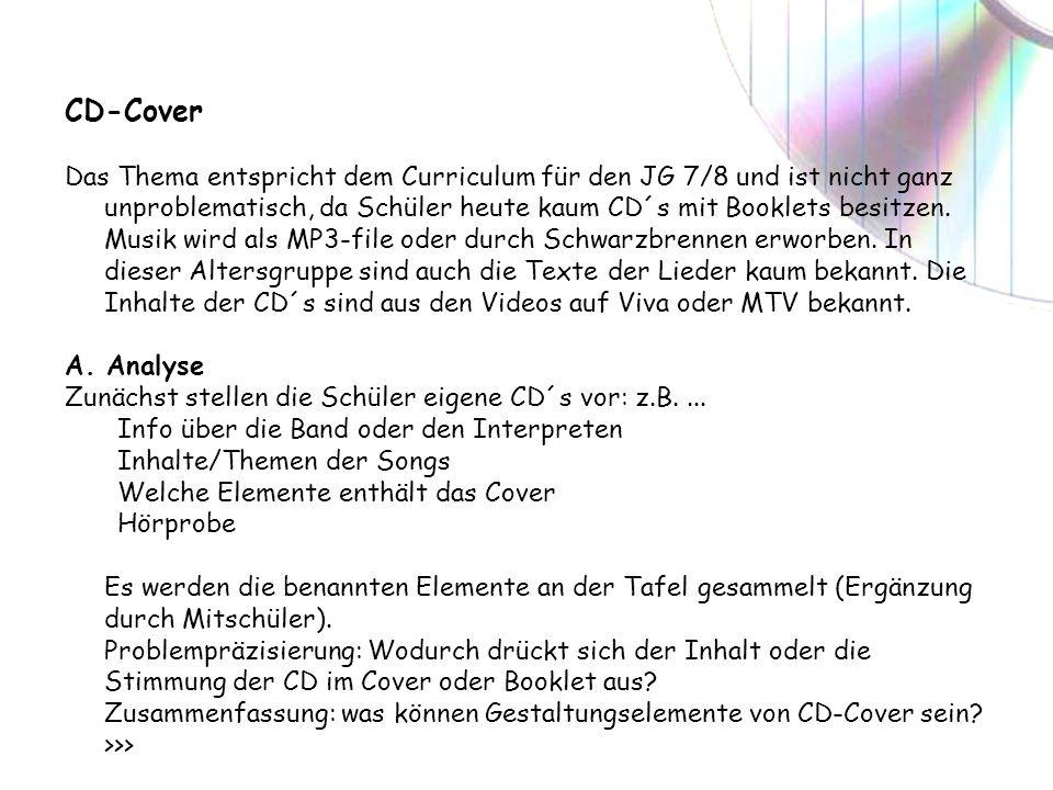 CD-Cover Das Thema entspricht dem Curriculum für den JG 7/8 und ist nicht ganz unproblematisch, da Schüler heute kaum CD´s mit Booklets besitzen. Musi
