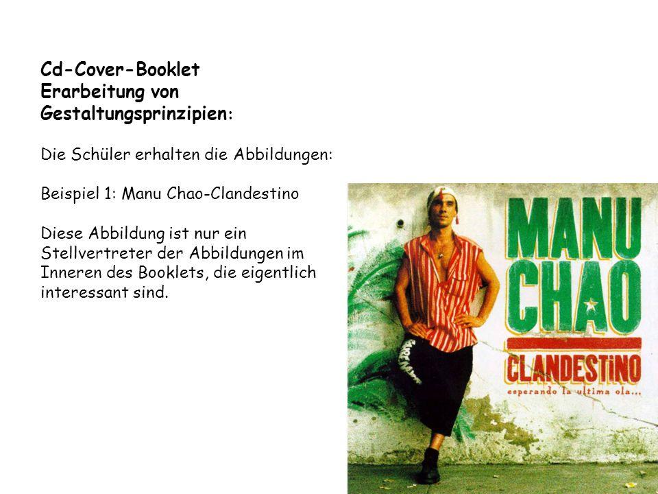 Cd-Cover-Booklet Erarbeitung von Gestaltungsprinzipien : Die Schüler erhalten die Abbildungen: Beispiel 1: Manu Chao-Clandestino Diese Abbildung ist n