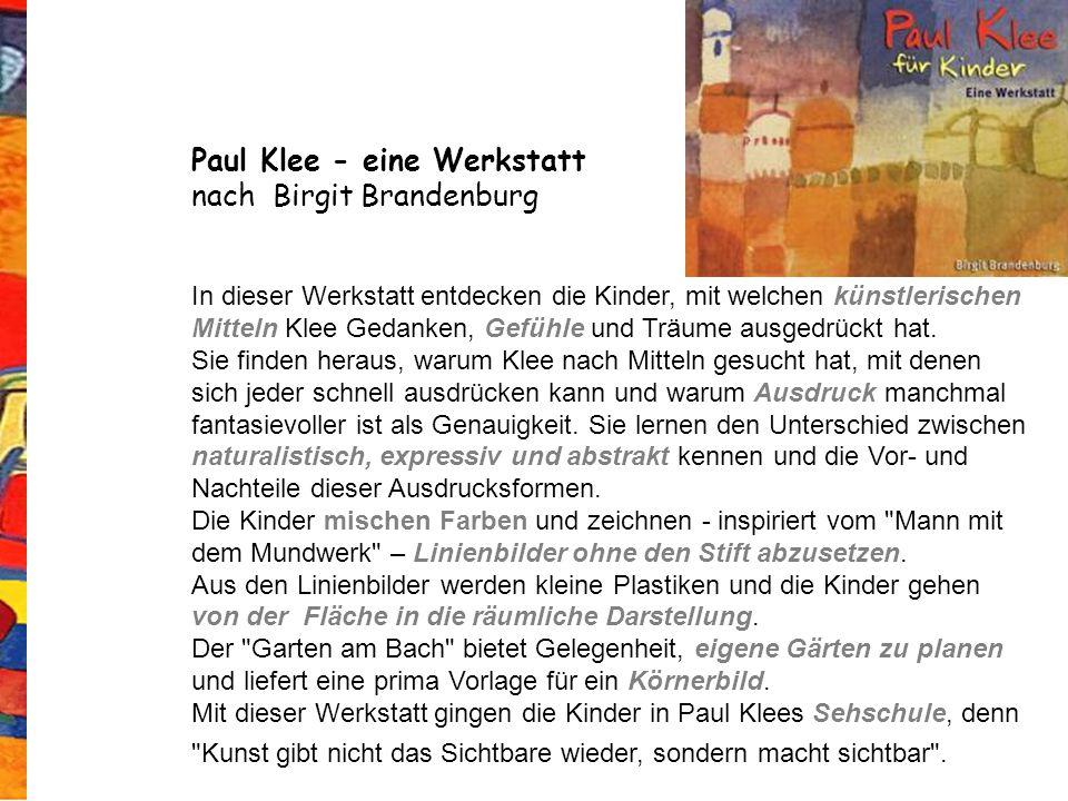 Paul Klee - eine Werkstatt nach Birgit Brandenburg In dieser Werkstatt entdecken die Kinder, mit welchen künstlerischen Mitteln Klee Gedanken, Gefühle