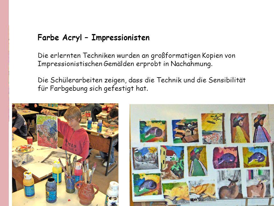 Farbe Acryl – Impressionisten Die erlernten Techniken wurden an großformatigen Kopien von Impressionistischen Gemälden erprobt in Nachahmung. Die Schü