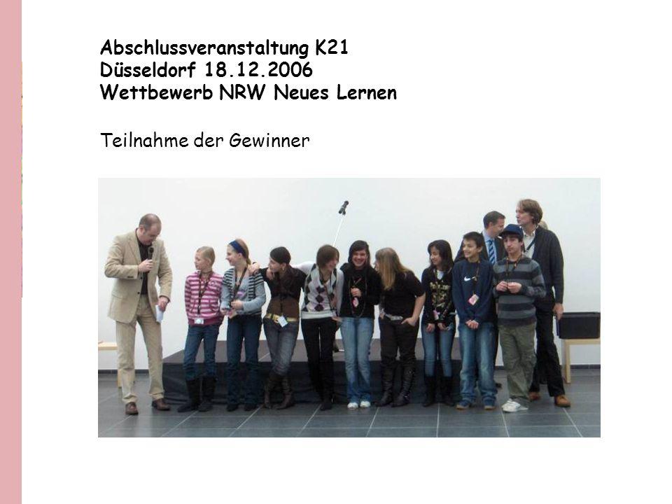 Abschlussveranstaltung K21 Düsseldorf 18.12.2006 Wettbewerb NRW Neues Lernen Teilnahme der Gewinner