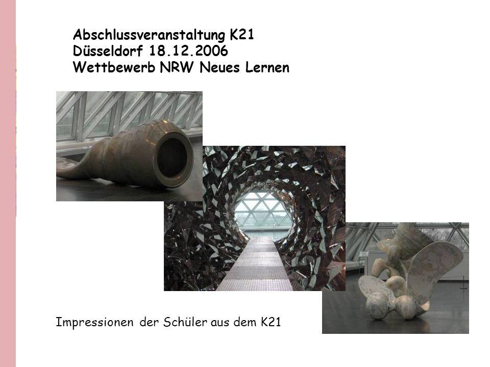 Abschlussveranstaltung K21 Düsseldorf 18.12.2006 Wettbewerb NRW Neues Lernen Impressionen der Schüler aus dem K21