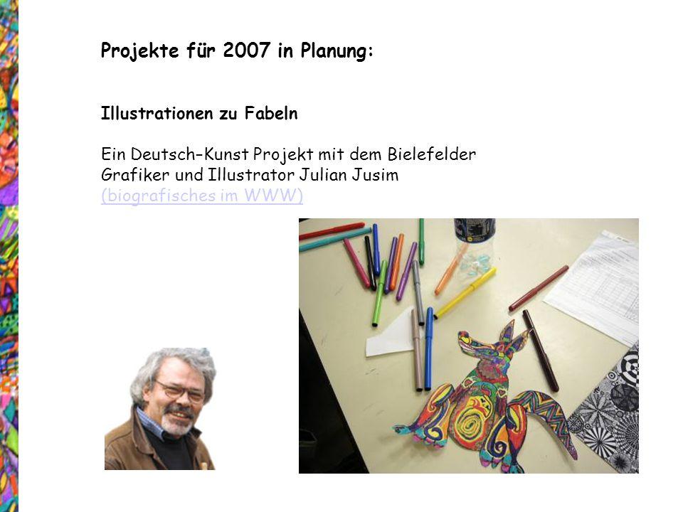 Projekte für 2007 in Planung: Illustrationen zu Fabeln Ein Deutsch–Kunst Projekt mit dem Bielefelder Grafiker und Illustrator Julian Jusim (biografisc