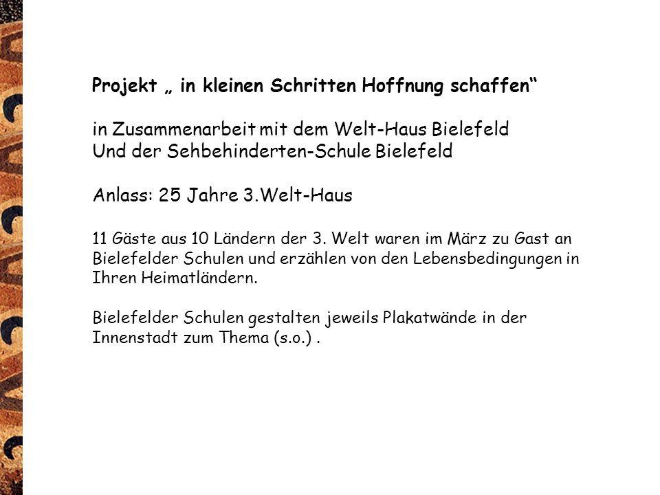 """Projekt """" in kleinen Schritten Hoffnung schaffen in Zusammenarbeit mit dem Welt-Haus Bielefeld Und der Sehbehinderten-Schule Bielefeld Anlass: 25 Jahre 3.Welt-Haus 11 Gäste aus 10 Ländern der 3."""