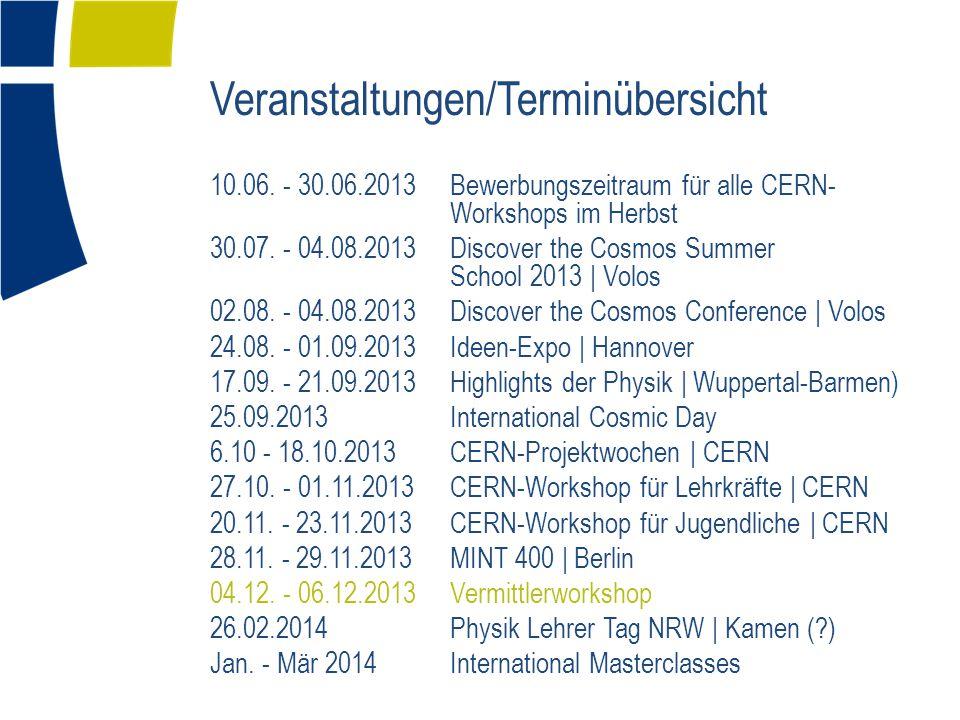 Veranstaltungen/Terminübersicht 10.06. - 30.06.2013Bewerbungszeitraum für alle CERN- Workshops im Herbst 30.07. - 04.08.2013Discover the Cosmos Summer