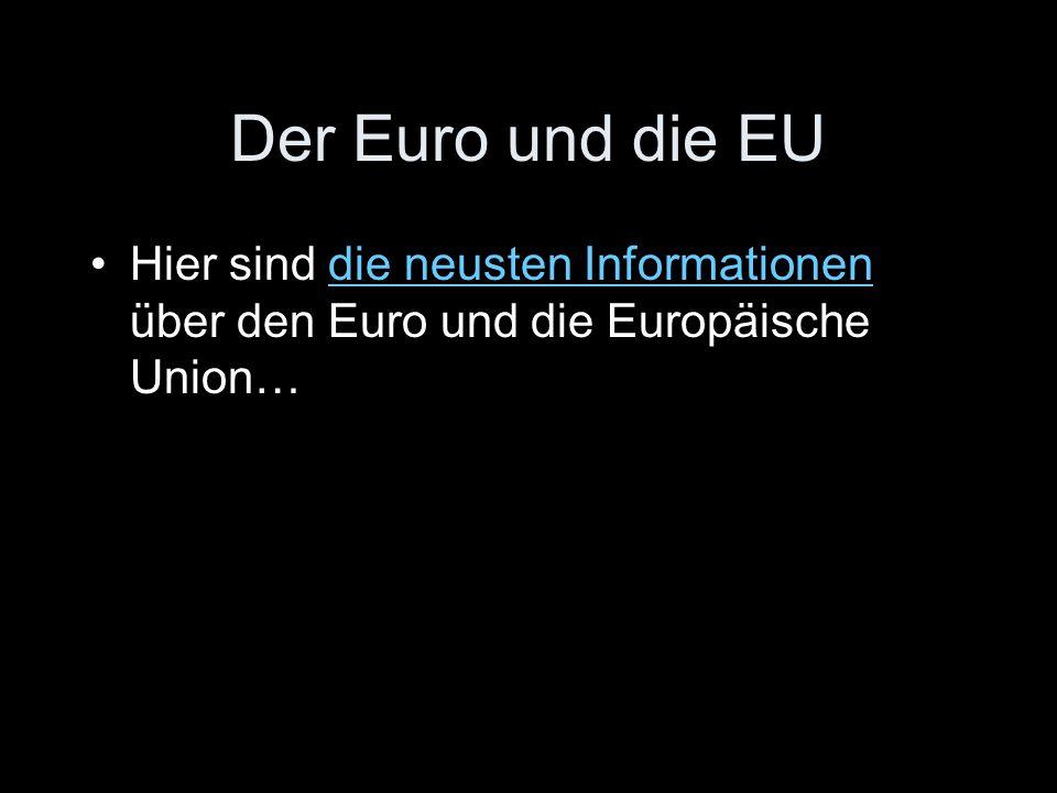 Der Euro und die EU Hier sind die neusten Informationen über den Euro und die Europäische Union…die neusten Informationen
