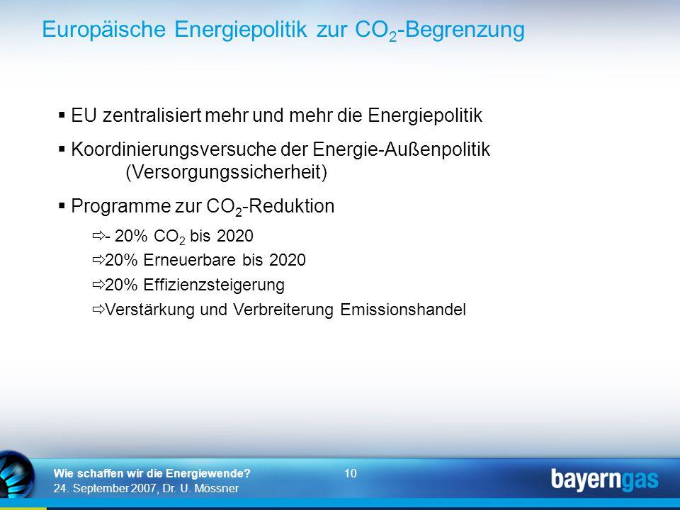 10 24. September 2007, Dr. U. Mössner Wie schaffen wir die Energiewende? Europäische Energiepolitik zur CO 2 -Begrenzung  EU zentralisiert mehr und m