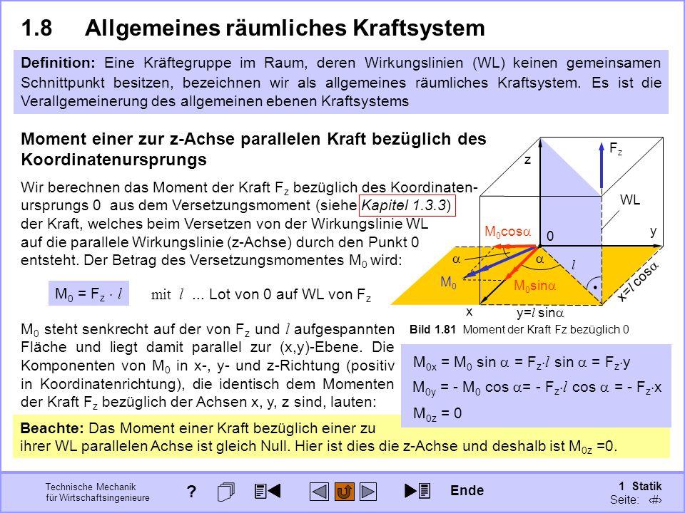 Technische Mechanik für Wirtschaftsingenieure 1 Statik Seite: 114 Beachte: Das Moment einer Kraft bezüglich einer zu ihrer WL parallelen Achse ist gleich Null.