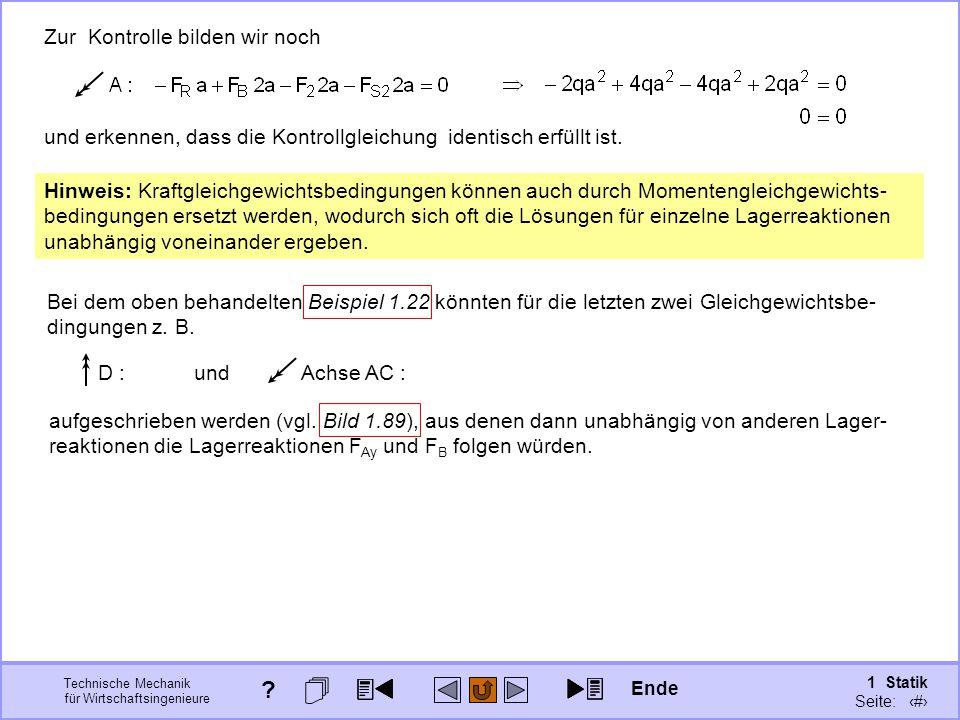 Technische Mechanik für Wirtschaftsingenieure 1 Statik Seite: 122 Zur Kontrolle bilden wir noch und erkennen, dass die Kontrollgleichung identisch erfüllt ist.