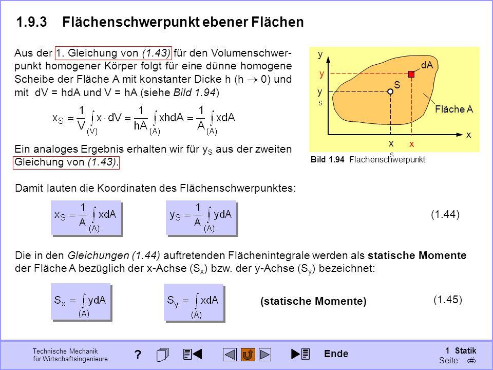 Technische Mechanik für Wirtschaftsingenieure 1 Statik Seite: 129 (1.44) Damit lauten die Koordinaten des Flächenschwerpunktes: Aus der 1.